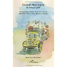 Guide pratique du français parlé : A Ouagadougou, Bamako, Porto-Novo et Lomé (Burkina-Faso, Mali, Bénin et Togo)