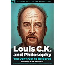 Louis C.K. and Philosophy: You Don't Get to Be Bored