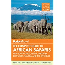 Fodor's The Complete Guide to African Safaris: with South Africa, Kenya, Tanzania, Botswana, Namibia, and the Seychelles (Full-color Travel Guide, Band 3)