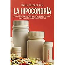 La hipocondría: Concepto y tratamiento del miedo a la enfermedad. Una propuesta congnitivo-conductual (Alianza Ensayo)