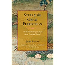 Steps to the Great Perfection: The Mind-Training Tradition of the Dzogchen Masters (English Edition)