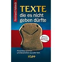 Texte, die es nicht geben dürfte: Mysteriöse Schriften und Botschaften aus aller Welt