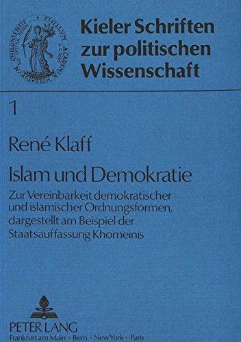 Islam und Demokratie: Zur Vereinbarkeit demokratischer und islamischer Ordnungsformen, dargestellt am Beispiel der Staatsauffassung Khomeinis (Kieler Schriften zur Politischen Wissenschaft)