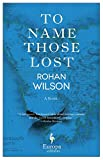 Front cover for the book To name those lost by Rohan Wilson