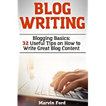 Blog Writing: Blogging Basics: 32 Useful Tips on How to Write Great Blog Content