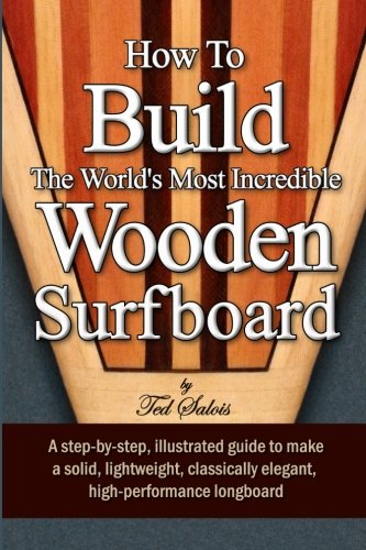 Preisvergleich Produktbild How To Build The World's Most Incredible Wooden Surfboard