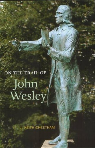 On the Trail of John Wesley by J. Keith Cheetham (2003-04-01)