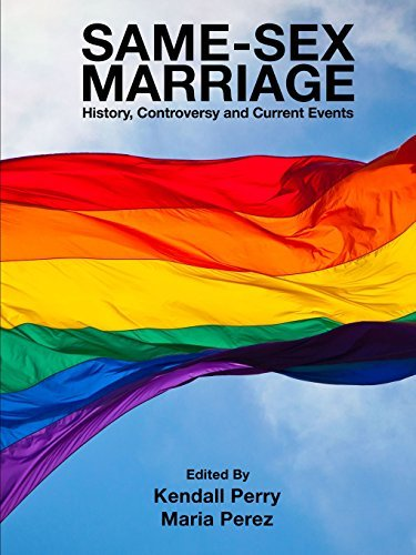 Same-Sex Marriage - History, Controversy and Current Events by Kendall Perry (2015-07-19)