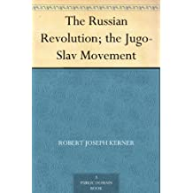 The Russian Revolution; the Jugo-Slav Movement (English Edition)