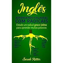 INGLÊS:  APRENDENDO PALAVRAS COM RADICAIS: Estude um radical greco-latino para aprender muitas palavras. Aumente seu vocabulário em inglês com morfemas latinos e gregos! (Portuguese Edition)