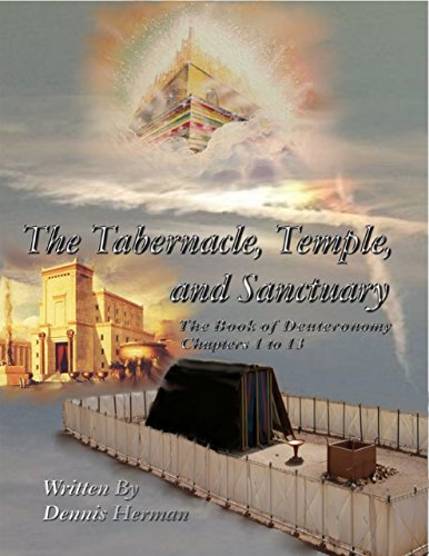 The Tabernacle, Temple, and Sanctuary: The Book of Deuteronomy Chapters 1 to 13 (English Edition)