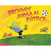 Froggy Juega al Futbol by Jonathan London (2003-07-05)