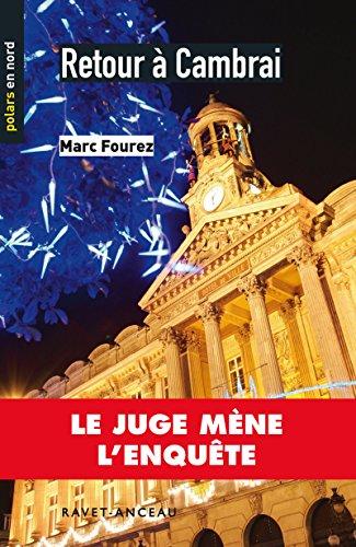 Retour à Cambrai: Le juge mène l'enquête (Polars en Nord t. 57) par Marc Fourez