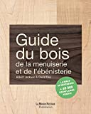 Guide du bois, de la menuiserie et de l'ébénisterie...