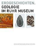 Erdgeschichten. Geologie im Ruhr Museum: Ausst.Kat. Ruhr Museum, Essen, 2016/2017 -