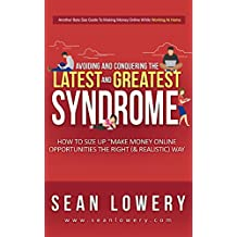 """Avoiding & Conquering The """"Latest & Greatest"""" Syndrome: How to Size Up Make Money Online Opportunities the Right (& Realistic) Way (English Edition)"""
