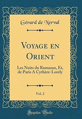 Voyage En Orient, Vol. 2: Les Nuits Du Ramazan, Et, de Paris a Cyth're-Lorely (Classic Reprint)