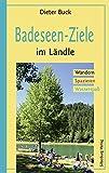 Badeseen-Ziele im Ländle: Wandern, Spazieren, Wasserspaß