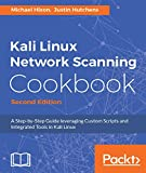 Kali Linux Network Scanning Cookbook - Second Edition: A StepbyStep Guide leveraging Custom Scripts and Integrated Tools in Kali Linux