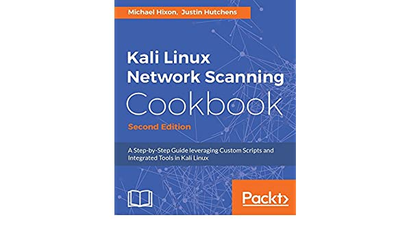 Kali Linux Network Scanning Cookbook - Second Edition: A StepbyStep Guide  leveraging Custom Scripts and Integrated Tools in Kali Linux (English
