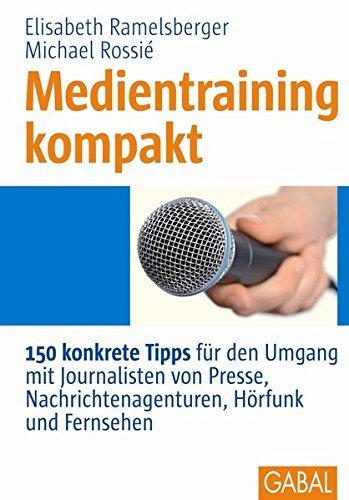 Medientraining kompakt: 150 konkrete Tipps f??r den Umgang mit Journalisten von Presse, Nachrichtenagenturen, H??rfunk und Fernsehen by Elisabeth Ramelsberger (2011-09-06)