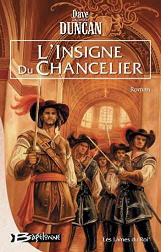 L'Insigne du Chancelier: Les Lames du Roi, T1 (Fantasy) par Dave Duncan