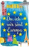 Du, ich - wir sind Europa: Mit einem Vorwort von Eckart von Hirschhausen