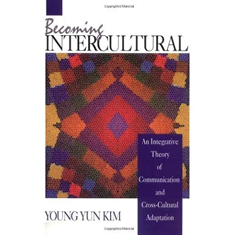 Becoming Intercultural: An Integrative Theory of Communication and Cross-Cultural Adaptation (Current Communication: An Advanced Text) 1st edition by Kim, Young Yun (2000) Paperback