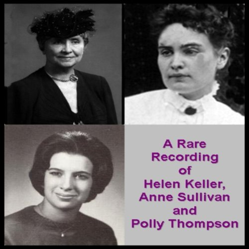 A Rare Recording of Helen Keller, Anne Sullivan, and Polly Thompson  Audiolibri