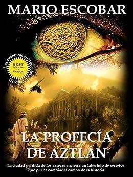 Descargar PDF Gratis La profecía de Aztlán: La ciudad perdida de los aztecas encierra un laberinto de secretos que puede cambiar el rumbo de la historia