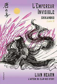 Shikanoko (Livre 3) - L'Empereur Invisible par [Hearn, Lian]