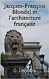 Jacques-François Blondel et l'architecture française (French Edition)