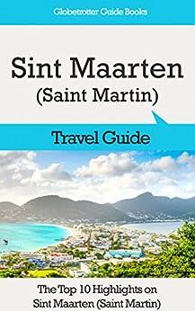 Sint Maarten (Saint Martin) Travel Guide: The Top 10 Highlights in Sint Maarten (Saint Martin) (Globetrotter Guide Books) (English Edition) di [Cook, Marc]
