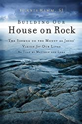 Building Our House on Rock: The Sermon on the Mount as Jesus Vision for Our Lives as Told by Matthew and Luke by Dennis Hamm Sj (2011-01-06)