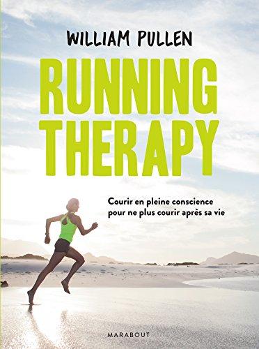 Running therapy : Courir en pleine conscience pour ne plus courir après sa vie (Essai-Santé)