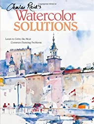 Charles Reid's Watercolor Solutions: Learn To Solve The Most Common Painting Problems by Charles Reid (2008-07-30)