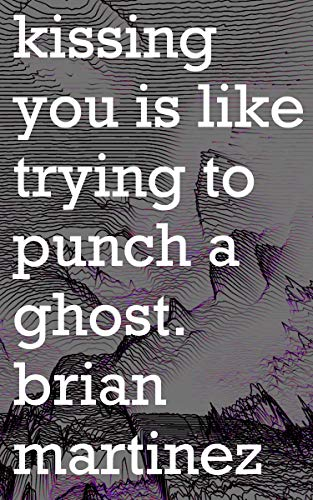Kissing You is Like Trying to Punch a Ghost (English Edition) -