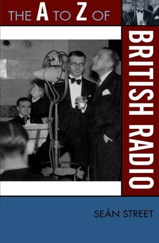 The A to Z of British Radio (A to Z Guides) (Scarecrow Press) by Sean Street (2009-08-04)