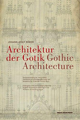 Architektur der Gotik - Gothic Architecture: Bestandskatalog der weltgrössten Sammlung an gotischen Baurissen -  Catalogue of the world-largest ... drawings in den Academy of Fine Arts