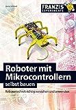 Roboter mit Mikrocontrollern selbst bauen (Franzis Experimente)