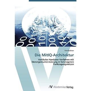 Die MitIQ-Architektur: Vertikales Handover-Verfahren mit Dienstgüteunterstützung in heterogenen Funkzugangsnetzen