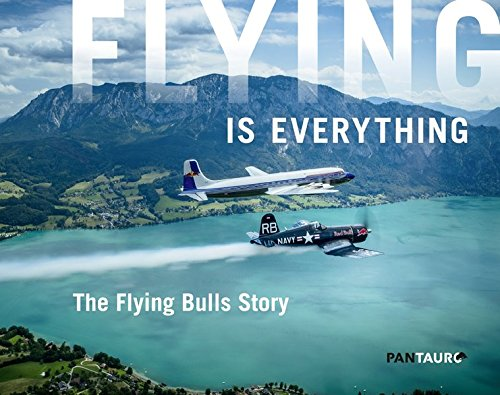 Flying is everything: The Flying Bulls Story (Luft Sammlung)