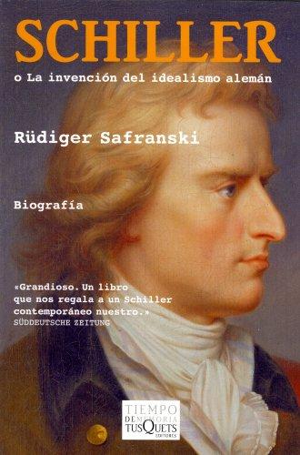 Schiller o la invención del idealismo alemán (Volumen Independiente) por Rüdiger Safranski