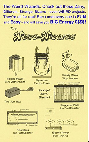 The Weird-Wizards: Check out all these Zany, Different, Strange, Bizarre - even WEIRD projects.  They're all for real!  Each and every one is FUN and EASY ... you BIG Energy Dollars! (English Edition) por Gordon Weigle