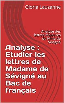 Analyse : Etudier Les Lettres De Madame De Sévigné Au Bac De Français: Analyse Des Lettres Majeures De Mme De Sévigné por Gloria Lauzanne epub