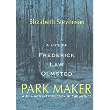 Park Maker: Life of Frederick Law Olmsted