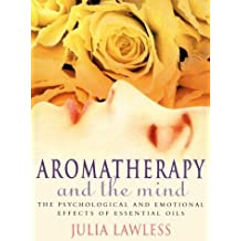 By Julia Lawless Aromatherapy and the Mind: An Exploration into the Psychological and Emotional Effects of Essential [Paperback]