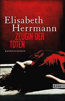 Zeugin der Toten: Kriminalroman von [Herrmann, Elisabeth]