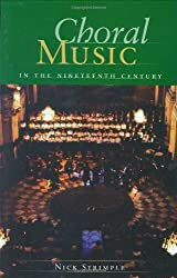 Choral Music in the Nineteenth Century by Nick Strimple (2008-05-01)