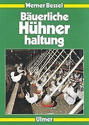 Bäuerliche Hühnerhaltung by Werner Bessei (1999-01-01)